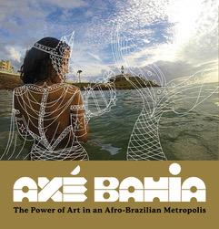 Axé Bahia: The Power of Art in an Afro-Brazilian Metropolis. book cover